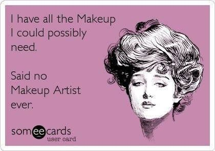 You can never have too much makeup xo Makeup Artist | Makeup | Quote | Humor Visit my site Real Techniques brushes -$10