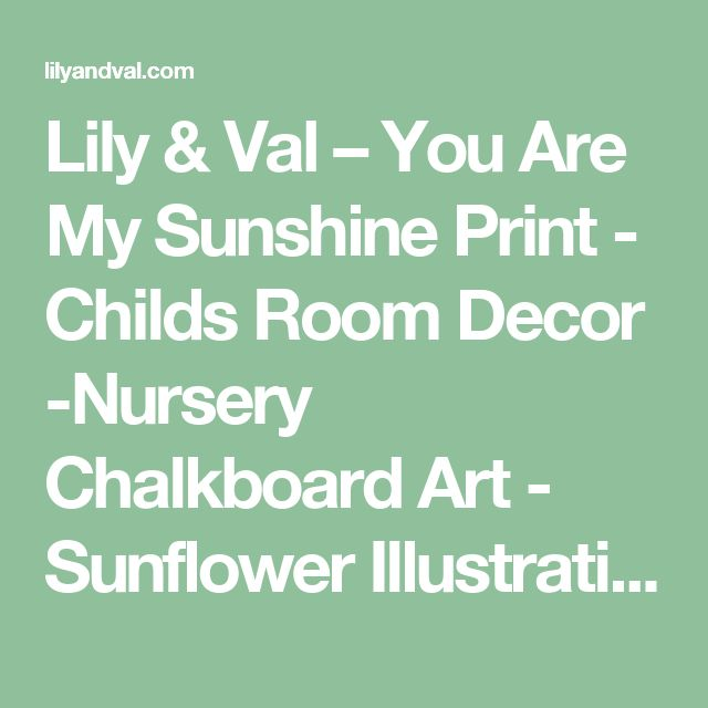 Lily & Val – You Are My Sunshine Print - Childs Room Decor -Nursery Chalkboard Art - Sunflower Illustration