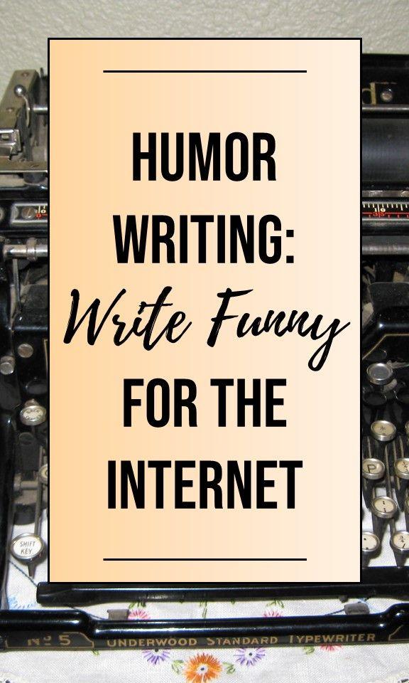 Humor Writing Write Funny For The Internet Writing Tips Writing Good Jokes