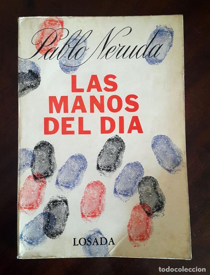 Poesía Pablo Neruda, Las manos del día. Editorial Losada, Argentina - Foto 1