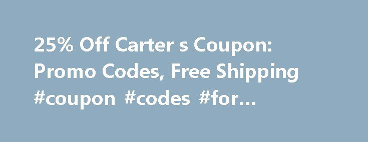 25% Off Carter s Coupon: Promo Codes, Free Shipping #coupon #codes #for #online #shopping http://retail.remmont.com/25-off-carter-s-coupon-promo-codes-free-shipping-coupon-codes-for-online-shopping/  #carters coupons # Carter's Coupons Promo Codes About Carter's Save an average of […]