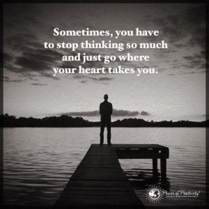 Sometimes, you have to stop thinking so much and just go where your heart takes you. Maybe feeling lost in life results from overthinking. To find your path, follow your intuition, and never give up. Stay persistent, and don't allow negative thinking to pull you in too deeply.