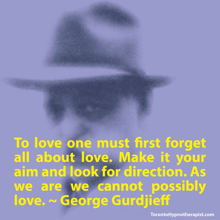 To love one must first forget all about love. Make it your aim and look for direction. As we are we cannot possibly love. ~ George Gurdjieff Quotes