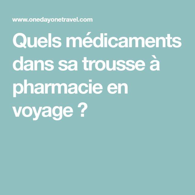 Quels médicaments dans sa trousse à pharmacie en voyage ?