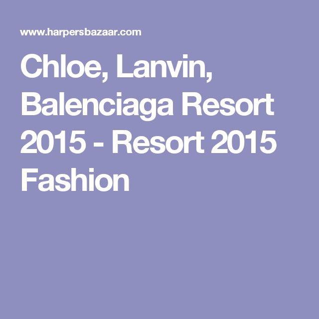 Chloe, Lanvin, Balenciaga Resort 2015 - Resort 2015 Fashion