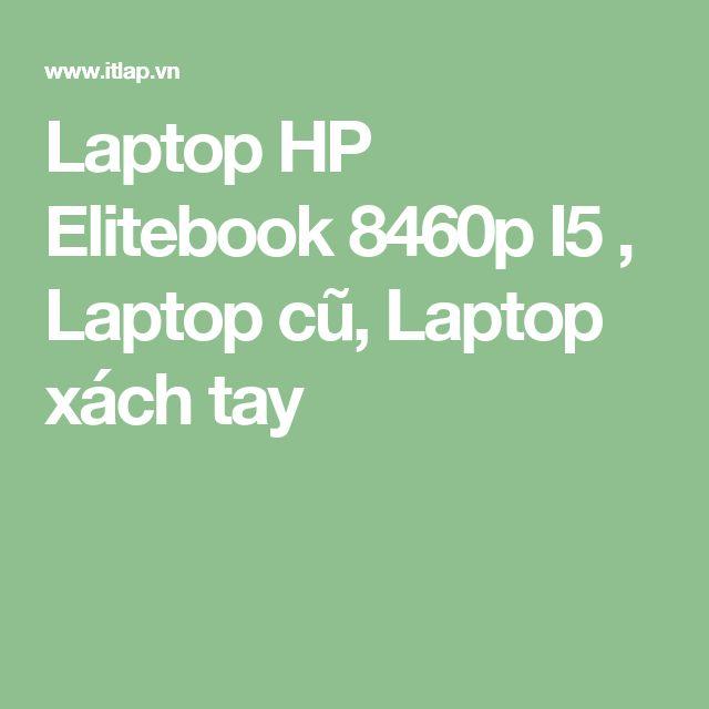 Laptop HP Elitebook 8460p I5 , Laptop cũ, Laptop xách tay