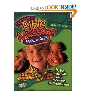 Preschool Bible Message Make-n-Takes: 50 Fun Crafts with Lively Messages for Preschoolers (Preschool Ministry Resources)