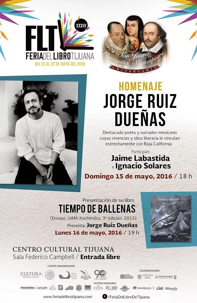Homenaje a Jorge Ruiz Dueñas.  Destacado poeta y narrador mexicano cuyas vivencias y obra literaria lo vinculan estrechamente con Baja California.