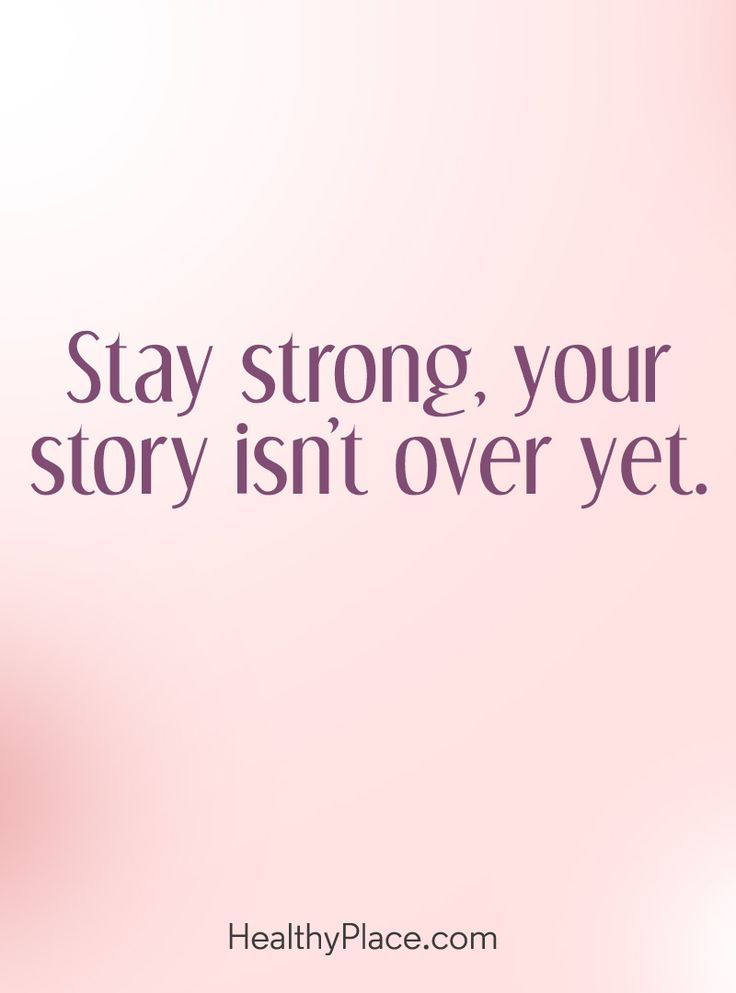 Quote on mental health: Stay strong, your story isn't over yet. www.HealthyPlace.com