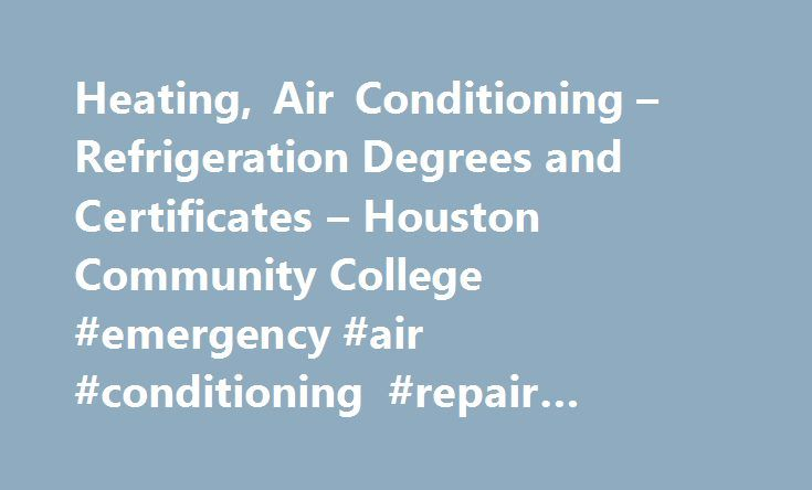 Heating, Air Conditioning – Refrigeration Degrees and Certificates – Houston Community College #emergency #air #conditioning #repair #houston http://iowa.remmont.com/heating-air-conditioning-refrigeration-degrees-and-certificates-houston-community-college-emergency-air-conditioning-repair-houston/  # Heating, Air Conditioning Refrigeration The Heating, Air Conditioning and Refrigeration program is designed to train individuals in the field of air conditioning, heating and refrigeration…