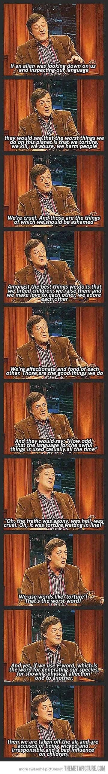 The wise and very true words of Stephen Fry…