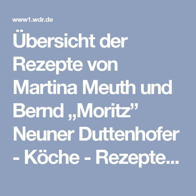 """Übersicht der Rezepte von Martina Meuth und Bernd """"Moritz"""" Neuner Duttenhofer - Köche - Rezepte - Verbraucher - WDR"""