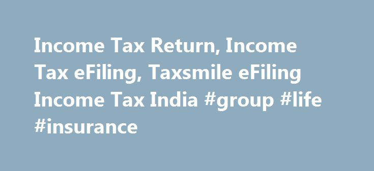 Income Tax Return, Income Tax eFiling, Taxsmile eFiling Income Tax India #group #life #insurance http://incom.remmont.com/income-tax-return-income-tax-efiling-taxsmile-efiling-income-tax-india-group-life-insurance-2/  #efiling of income tax return login # We help you make your life easier! Why you should file Income Tax Return? Irrespective of the basic exemption limit, if during the year, you – a) are owning a residential house; or b) are owning a motor vehicle (other than two-wheeler); or…