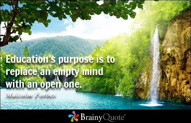 Education's purpose is to replace an empty mind with an open one. - Malcolm Forbes