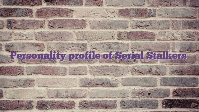 Personality profile of Serial Stalkers....wow. SO much of what the beast does is talked about in here.