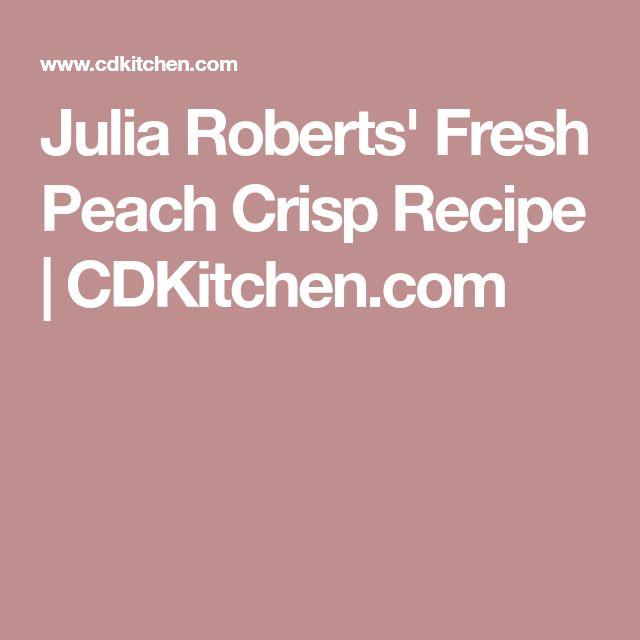 Julia Roberts' Fresh Peach Crisp Recipe | CDKitchen.com