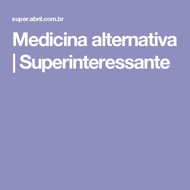 Medicina alternativa | Superinteressante