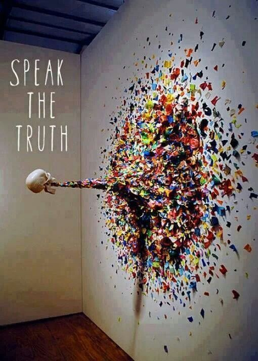 Speak the truth!
