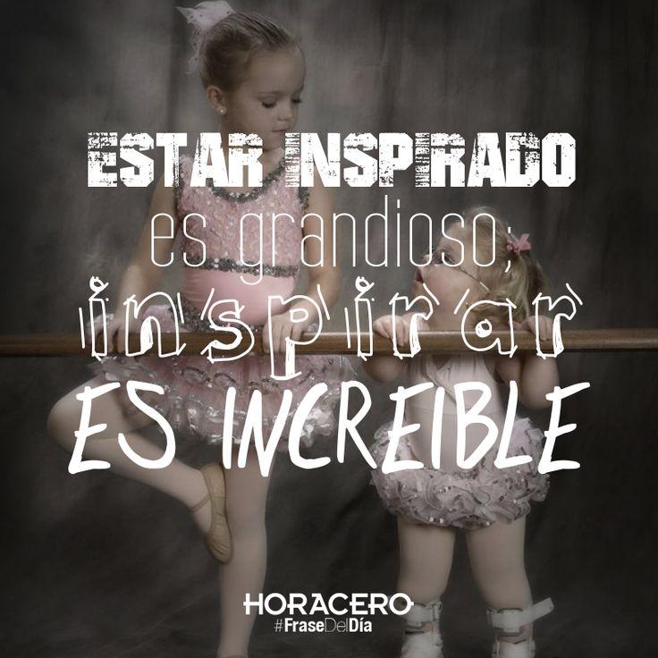 Estar inspirado es grandioso; inspirar es increible #Frases #FraseDelDía