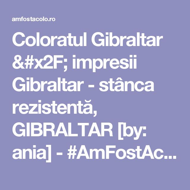 Coloratul Gibraltar / impresii Gibraltar - stânca rezistentă, GIBRALTAR [by: ania] - #AmFostAcolo