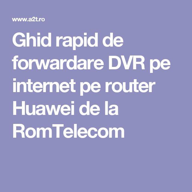 Ghid rapid de forwardare DVR pe internet pe router Huawei de la RomTelecom