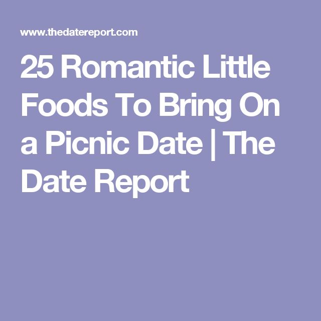 25 Romantic Little Foods To Bring On a Picnic Date | The Date Report