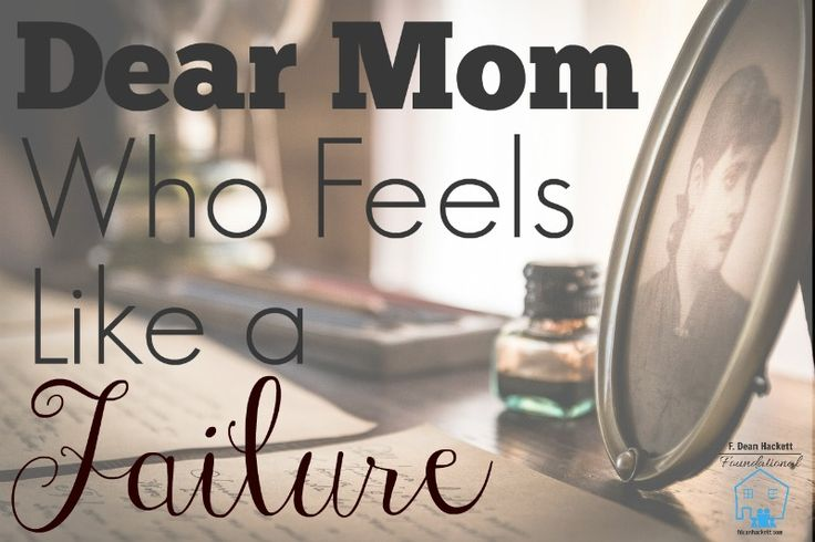 Dear Mom, Do you feel like a failure? There are 4 things you need to know.