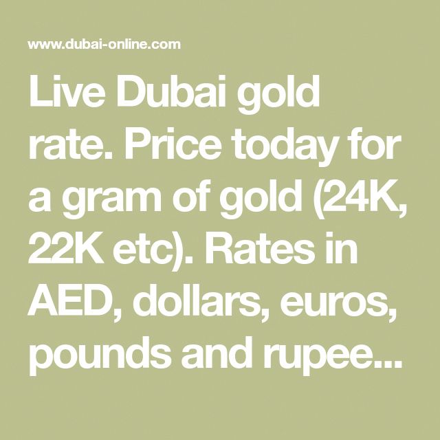 Live Dubai Gold Rate Price Today For A Gram Of 24k 22k Etc Rates In Aed Dollars Euros Pounds And Rus Info On The Co