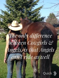 """""""The difference between a cowgirl and angel is angels cant ride as could as cowgirls!!!"""""""
