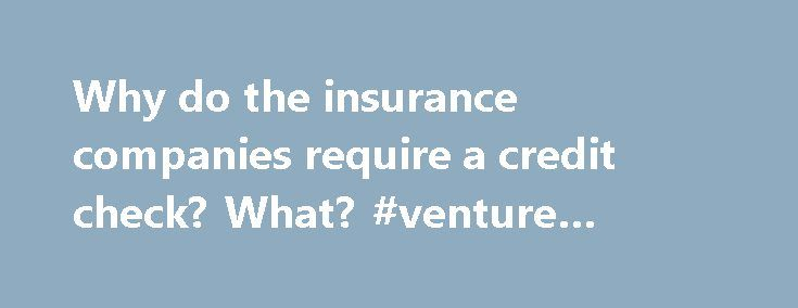 Why do the insurance companies require a credit check? What? #venture #credit #card http://credit.remmont.com/why-do-the-insurance-companies-require-a-credit-check-what-venture-credit-card/  #credit check companies # Why do the insurance companies require a credit check? What does my credit history have to Read More...The post Why do the insurance companies require a credit check? What? #venture #credit #card appeared first on Credit.