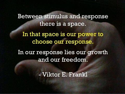 Between stimulus and response there is a space. In that space is our power to choose our response. In our response lies our growth and our freedom. -Viktor E. Frankl https://www.facebook.com/Parabola.Magazine/posts/10157690521180231?theater