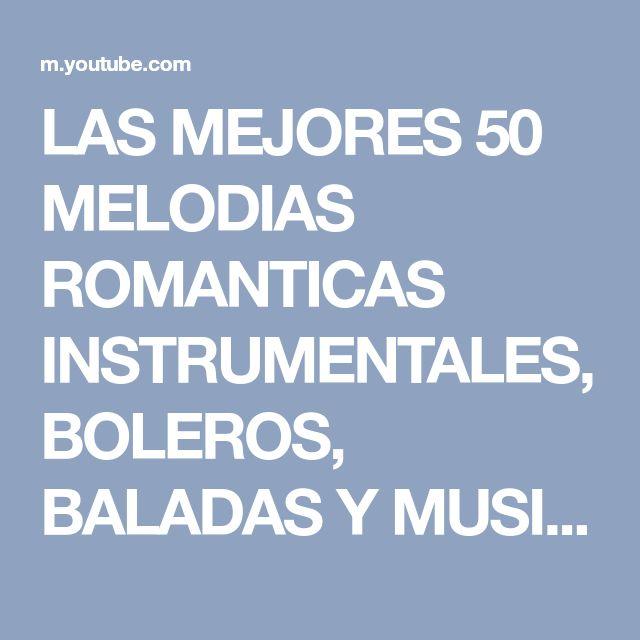 LAS MEJORES 50 MELODIAS ROMANTICAS INSTRUMENTALES, BOLEROS, BALADAS Y MUSICA DE PELICULAS - YouTube