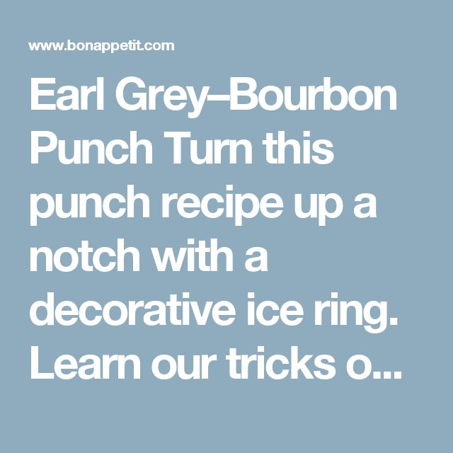 Earl Grey–Bourbon Punch Turn this punch recipe up a notch with a decorative ice ring. Learn our tricks on how to make your own.  Ingredients 8 SERVINGS ¼ cup loose Earl Grey tea or 4 bags ½ cup honey 4 sprigs thyme 2 sprigs rosemary, plus more for garnish 1 cup fresh lemon juice 1½ cups bourbon ½ cup Cognac or brandy 1 teaspoon orange or regular bitters Ice ring and lemon wheels (for serving) Preparation Combine tea and 1¼ cups boiling water in a heatproof bowl. Let steep 5 minutes, then…