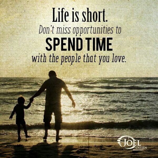 Spend time with those that mean the most to you! Life is too short & brings unexpected moments. You may regret not saying the words you wanted to or making amends with someone when you had the chance to.