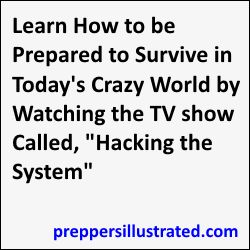 If you haven't seen the new Hacking The System TV show, you really should watch it.  It give lots of great prepping tips and tricks!  http://preppersillustrated.com/918/get-cool-prepping-tips-by-watching-the-hacking-the-system-tv-show/