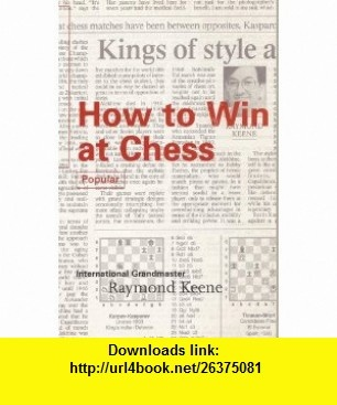 How to Win at Chess (Batsford Chess Library) (9780805042221) Raymond Keene , ISBN-10: 0805042229  , ISBN-13: 978-0805042221 ,  , tutorials , pdf , ebook , torrent , downloads , rapidshare , filesonic , hotfile , megaupload , fileserve