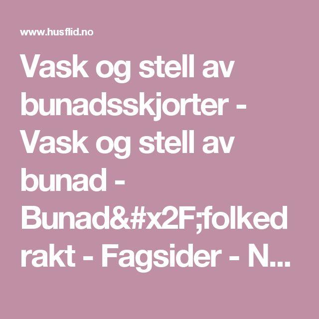 Vask og stell av bunadsskjorter -                                 Vask og stell av bunad -                                 Bunad/folkedrakt -                                 Fagsider -                             Norges Husflidslag