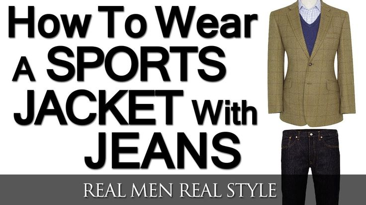 How To Wear A Sports Jacket With Jeans | Mixing Denim And A Sport Coat | Matching a Sports Jacket