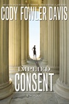 Implied COnsent by Cody Fowler Davis. Good piece of legal drama. Fiction. www.palaribooks.com.