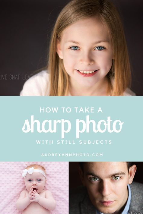 How to Get a Sharp Photo with Still Subjects — Live Snap Love by Audrey Ann