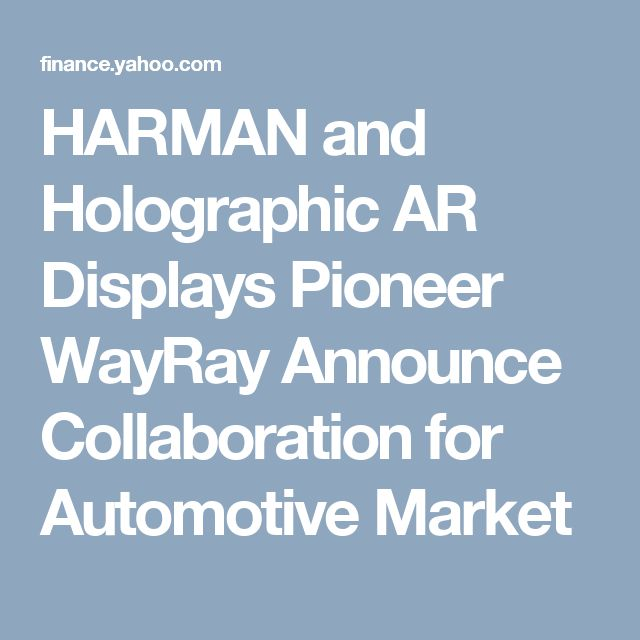 HARMAN and Holographic AR Displays Pioneer WayRay Announce Collaboration for Automotive Market