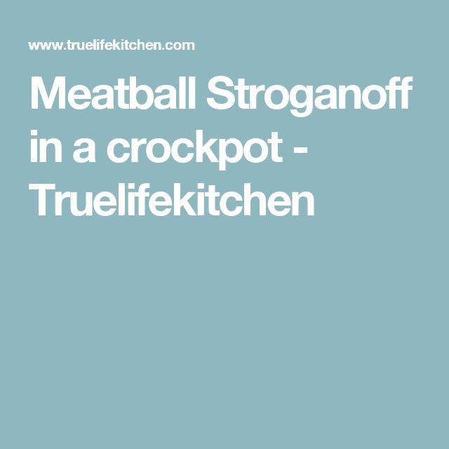 Meatball Stroganoff in a crockpot - Truelifekitchen