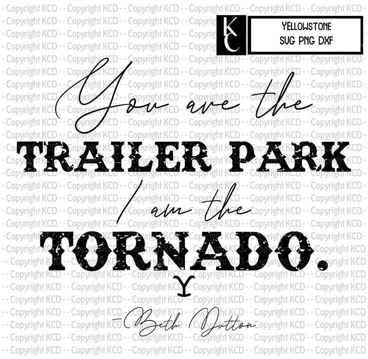 You are the trailer park I am the tornado Beth Dutton SVG