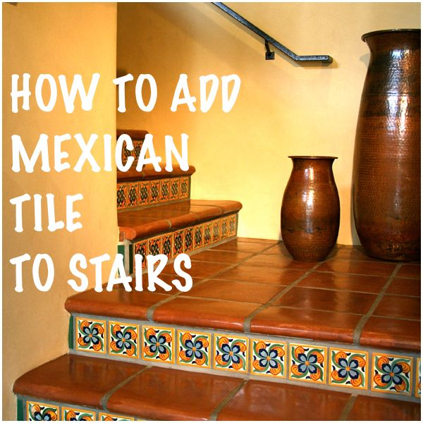 Southwest Interior Design Tip: How To Add Mexican Tiles To Stairs