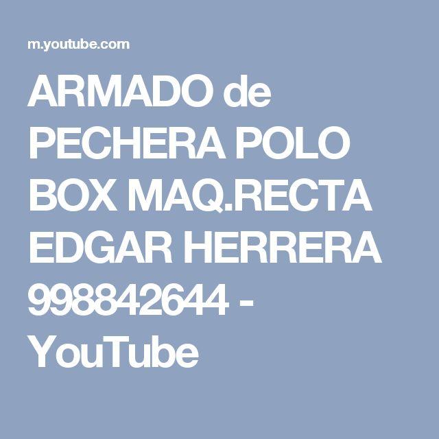 ARMADO de PECHERA POLO BOX MAQ.RECTA EDGAR HERRERA 998842644 - YouTube