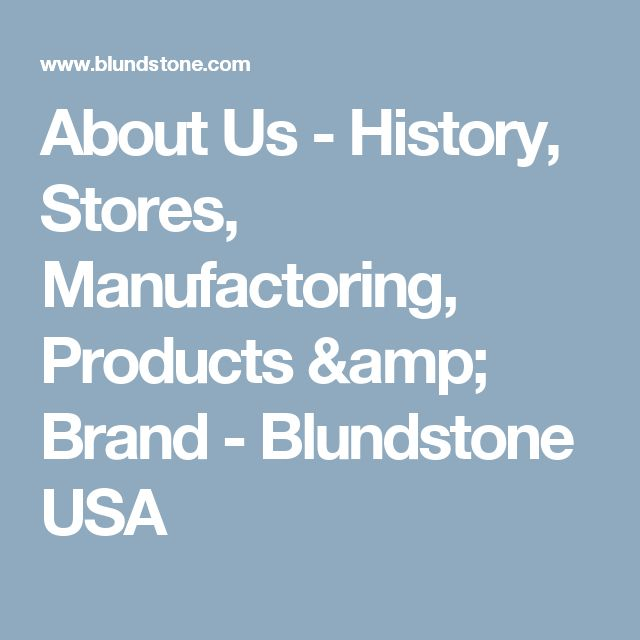 About Us - History, Stores, Manufactoring, Products & Brand - Blundstone USA