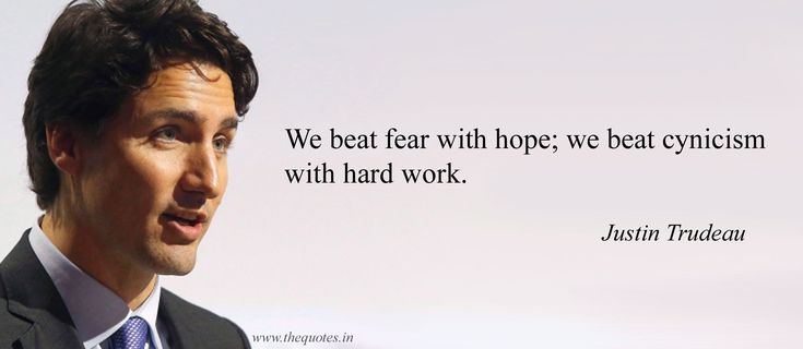 We beat fear with hope; we beat cynicism with hard work -  Justin Trudeau