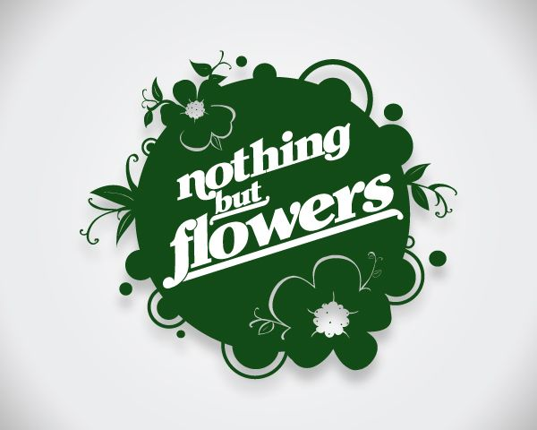 Nothing But Flowers
