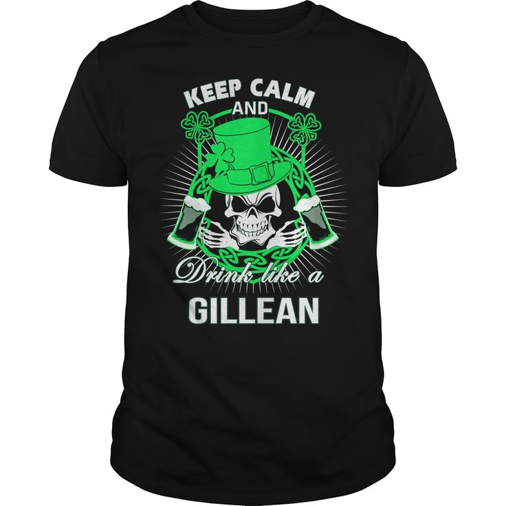 Keep Calm And Drink Like A GILLEAN Irish T-shirt #gift #ideas #Popular #Everything #Videos #Shop #Animals #pets #Architecture #Art #Cars #motorcycles #Celebrities #DIY #crafts #Design #Education #Entertainment #Food #drink #Gardening #Geek #Hair #beauty #Health #fitness #History #Holidays #events #Home decor #Humor #Illustrations #posters #Kids #parenting #Men #Outdoors #Photography #Products #Quotes #Science #nature #Sports #Tattoos #Technology #Travel #Weddings #Women