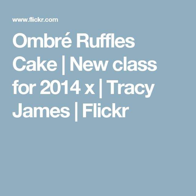 Ombré Ruffles Cake   New class for 2014 x   Tracy James   Flickr